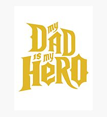 MY DAD IS MY HERO Photographic Print