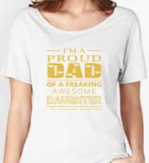 IM PROUND DAD OF A FREAKING AWESOME DAUGHTER Women's Relaxed Fit T-Shirt