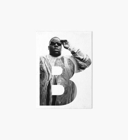 B is for Notorious BIG RIP big poppa Art Board Print