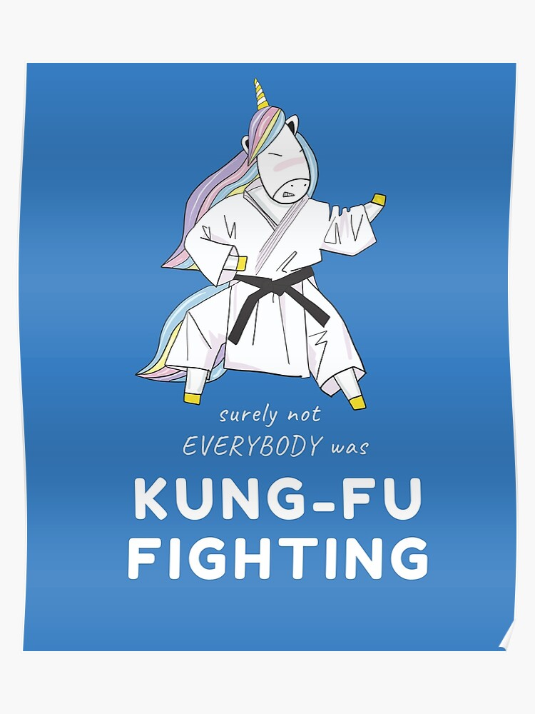 Surely Not Everybody Was Kung-Fu Fighting - Martial Arts T-shirt Phone  Cases And Other Gifts | Poster