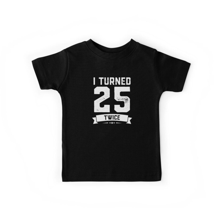 I Turned 25 Twice Shirt Funny 50th Birthday Gag Gift