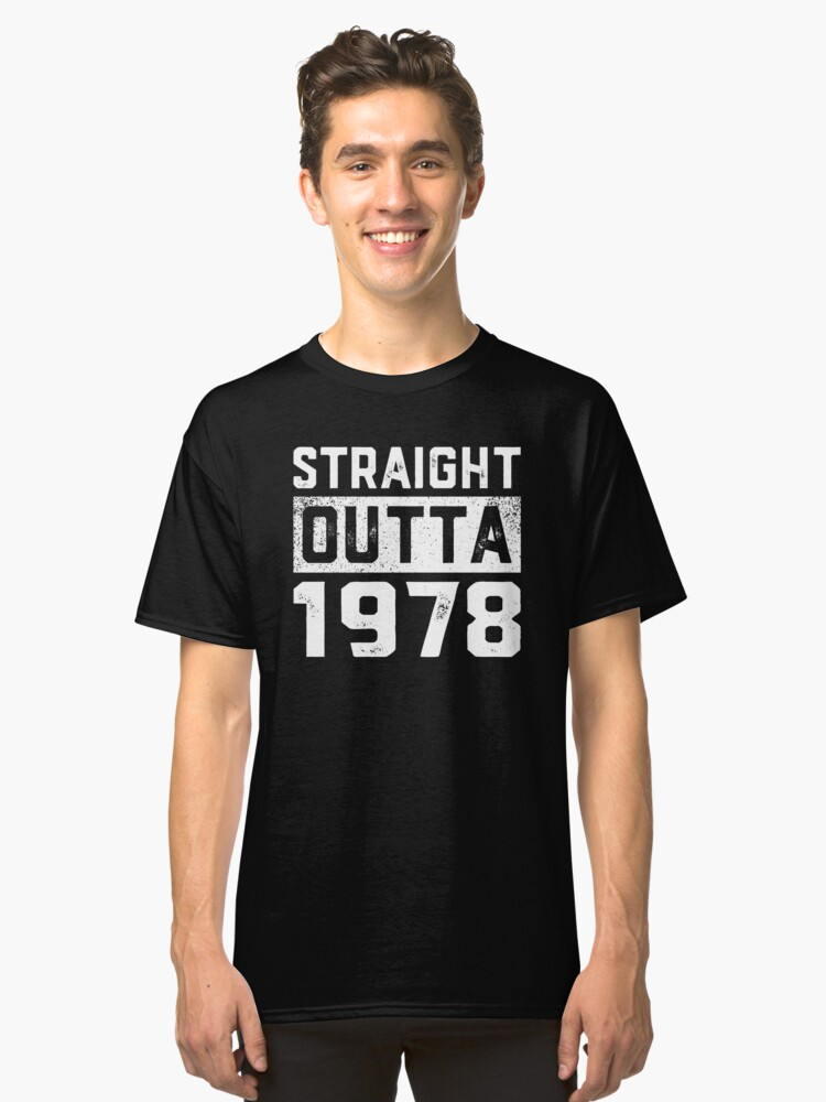 Straight Outta 1978 Shirt Funny 40th Birthday Gift Shirt Classic T-Shirt Front