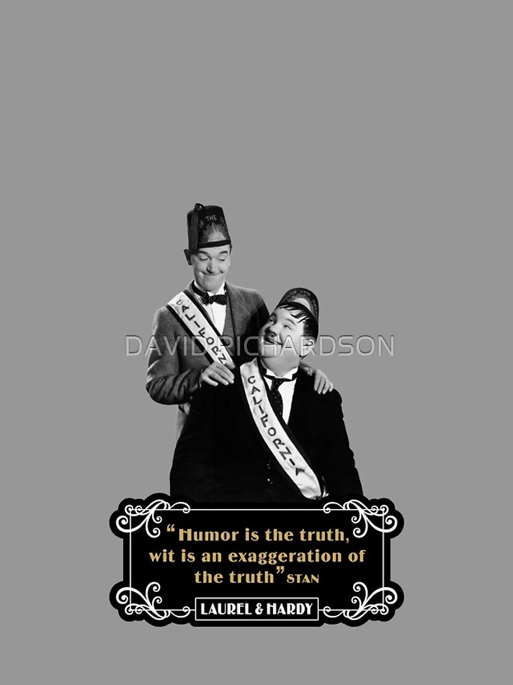 Laurel & Hardy - 'Humor Is The Truth, Wit Is An Exaggeration Of The Truth' by TIGERDAVER