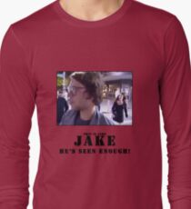 Jake.. he's seen enough Long Sleeve T-Shirt