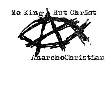 AnarchoChristian - No King But Christ - Anarchist Jesus Fish by ProudApparel
