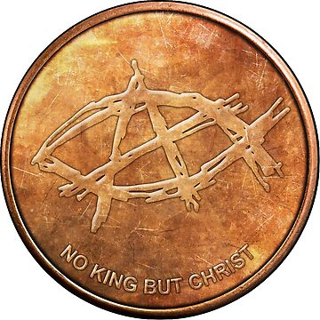 AnarchoChristian - No King But Christ - Anarchist Jesus Coin  by ProudApparel