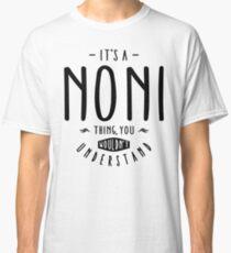 Noni Thing  Classic T-Shirt