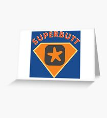 Superbutt - Bet you wish you had one! Greeting Card