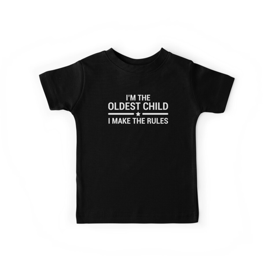 88fc9e028 The Oldest Child Rules Sibling Quote Gift T-Shirt