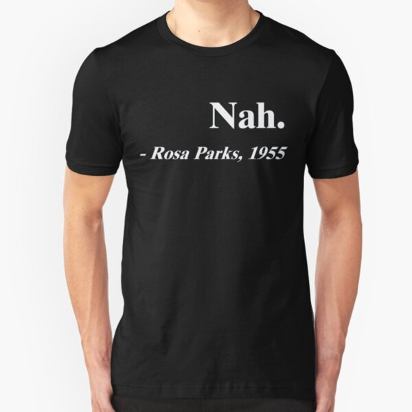 Nah Rosa Parks Merchandise Slim Fit T-Shirt