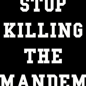 Stop Killing The Mandem by thehiphopshop