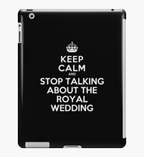 Keep Calm and Stop Talking About the Royal Wedding iPad Case/Skin