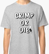 Crimp or die Classic T-Shirt