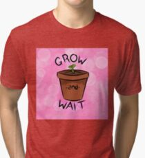 Grow and Wait Tri-blend T-Shirt