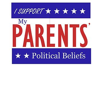 I Support My Parents' Political Beliefs by Saxivore