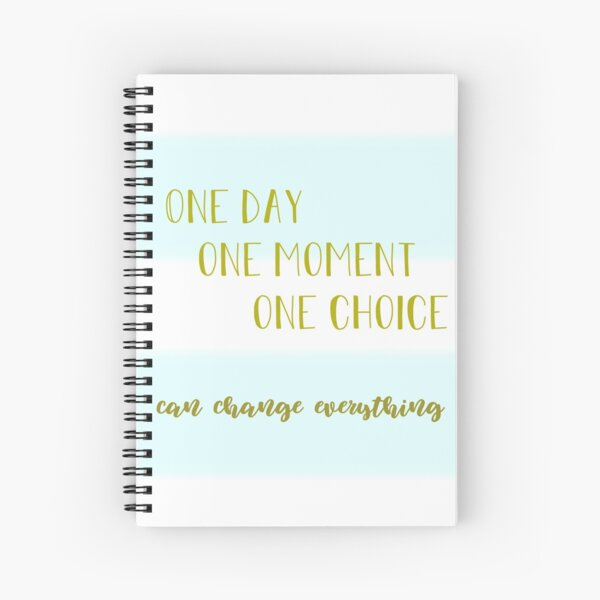 One day, one moment, one choice can change everything Spiral Notebook