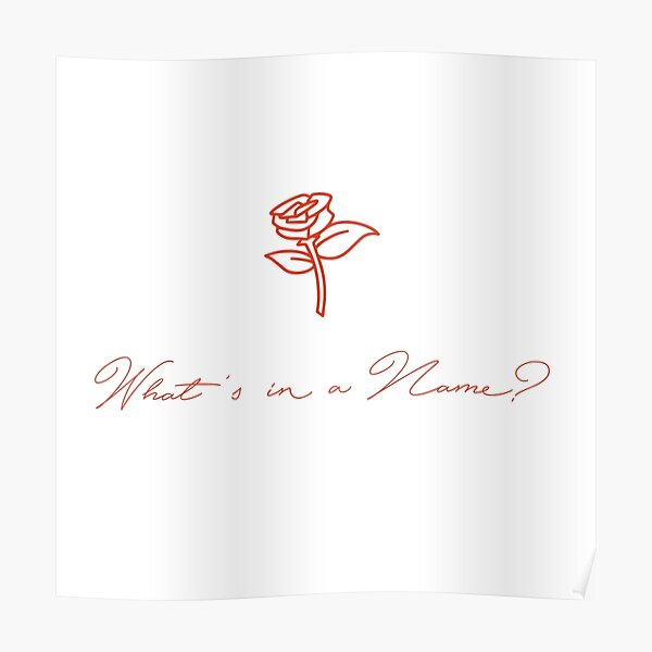 A Rose by Any Other Name Would Smell as Sweet Poster