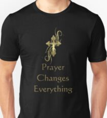 Prayer Changes Everything Unisex T-Shirt