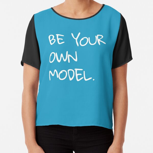 Be Your Own Model FrenchToastyGood Positivity Quote Chiffon Top