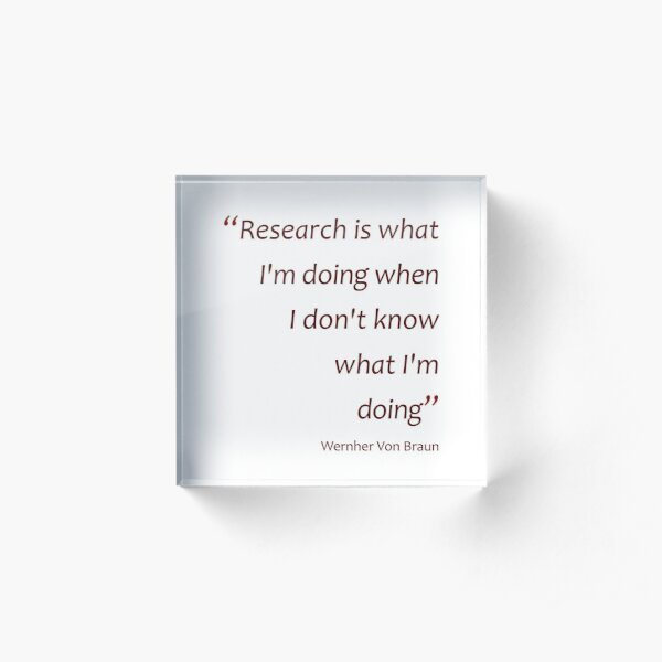 Research... when I don't know what I'm doing... (Amazing Sayings) Acrylic Block
