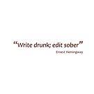 Hemingway -  Write drunk; edit sober (Amazing Sayings) by gshapley