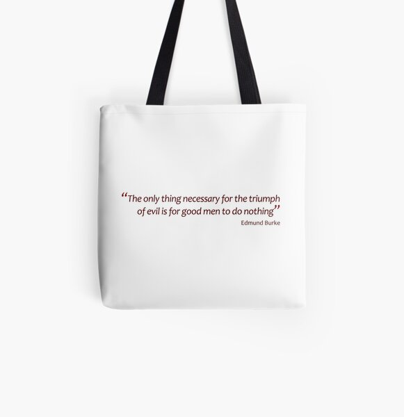 The only thing necessary for the triumph of evil... (Amazing Sayings) All Over Print Tote Bag