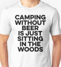 Camping without beer is just sitting in the woods. Unisex T-Shirt