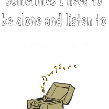 sometimes i need to be alone and listen to classical music T-Shirt by ArtistJoseph