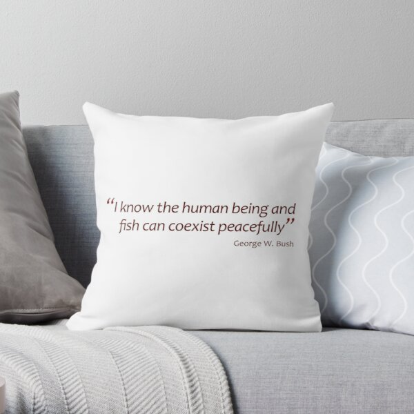 Human being and fish can coexist... (Jaw-dropping Bushisms) Throw Pillow