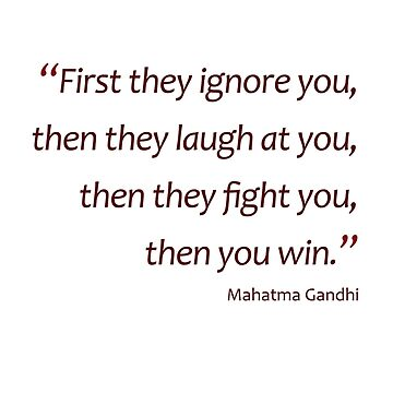 Ignore...laugh...fight... then you win... (Amazing Sayings) by gshapley