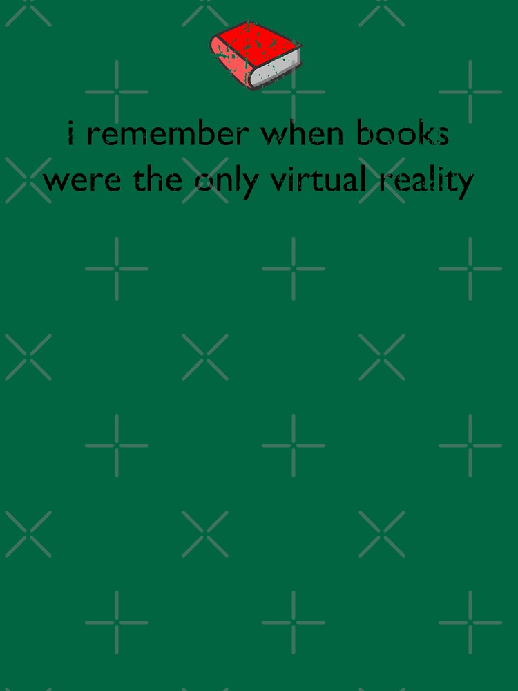 I Remember When Books Were The Only Virtual Reality by robotplunger