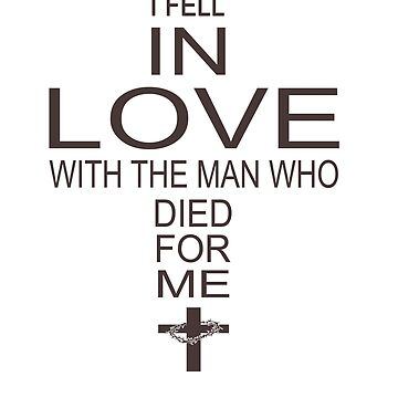 I FELL IN LOVE WITH THE MAN WHO DIED FOR ME t-shirt by ArtistJoseph