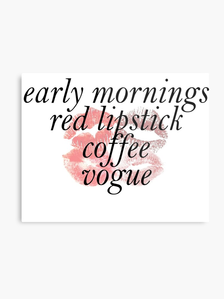 Early Mornings, Red Lipstick, Coffee, Vogue Chic Quote   Metal Print