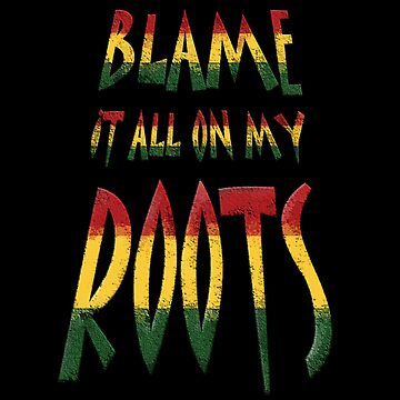 Blame it all on my roots by barminam