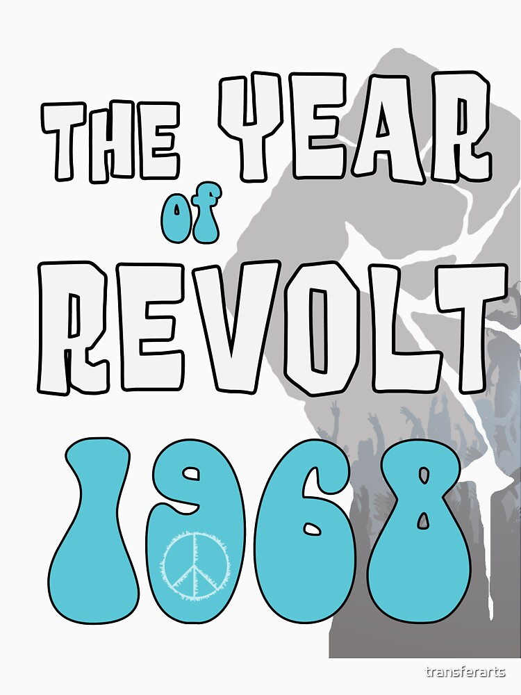 1968 Shirt - The Sixties Year of Revolt - 50th Anniversary by transferarts