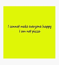 I Am Not Pizza Photographic Print
