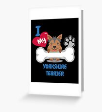 Yorkshire Terrier - I Love My Yorkshire Terrier Gift Greeting Card