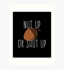 Nut Up or Shutup Art Print