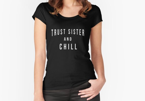Trust Sister And Chill T shirt For Your Sister
