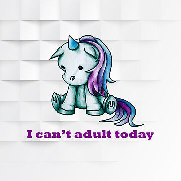 I can't adult today by ILoveTheQuirky