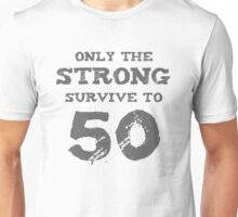 Strong 50th Birthday Unisex T-Shirt