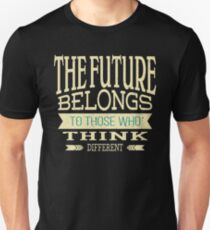 The future belongs to those who think different | Inspirational Design Unisex T-Shirt