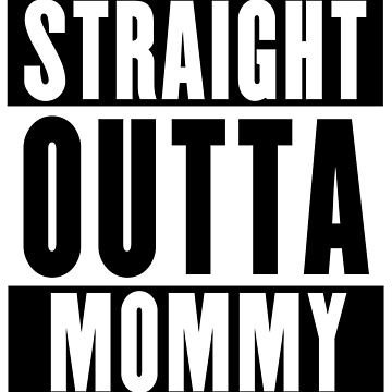 Straight Outta Mommy by soondoock