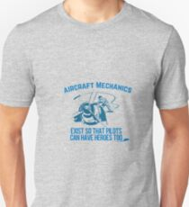 Aircraft Mechanics Exist So That Pilots Can Have Heroes Too Unisex T-Shirt