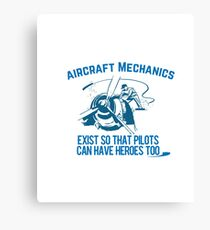Aircraft Mechanics Exist So That Pilots Can Have Heroes Too Canvas Print