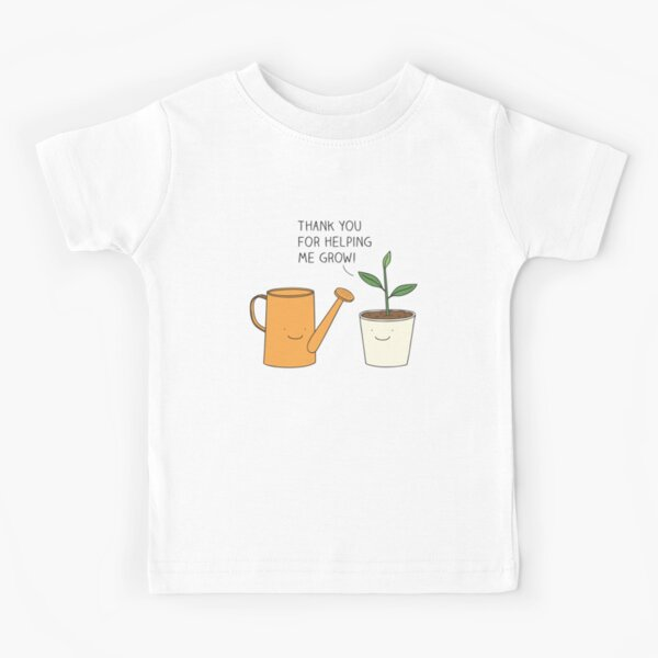 Thank you for helping me grow! Kids T-Shirt