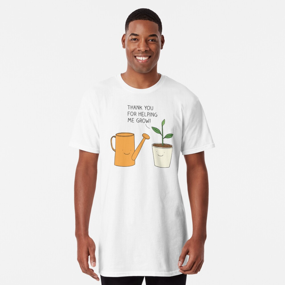 Thank you for helping me grow! Long T-Shirt