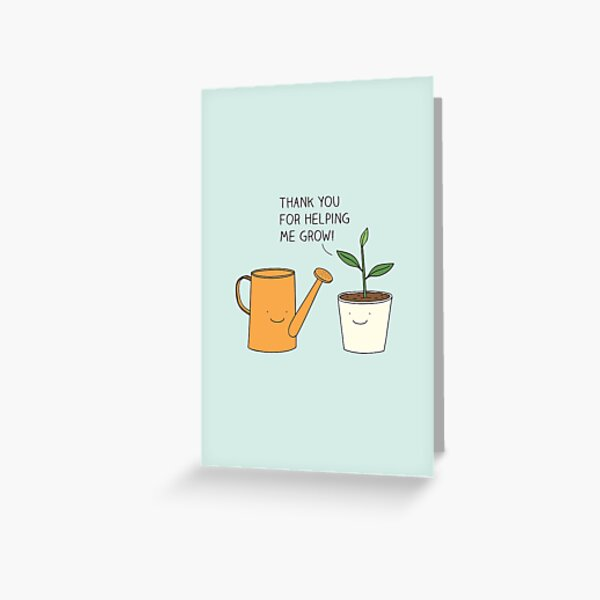 Thank you for helping me grow! Greeting Card