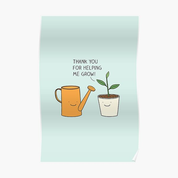Thank you for helping me grow! Poster