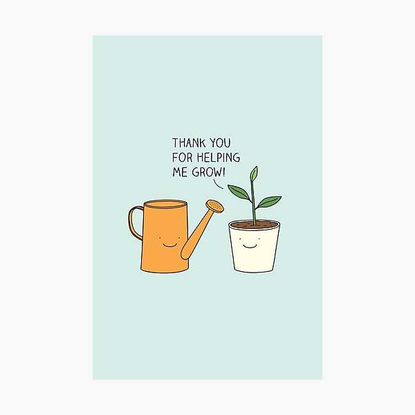 Thank you for helping me grow! Photographic Print